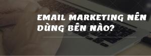 Email-marketing-nen-dung-ben-nao